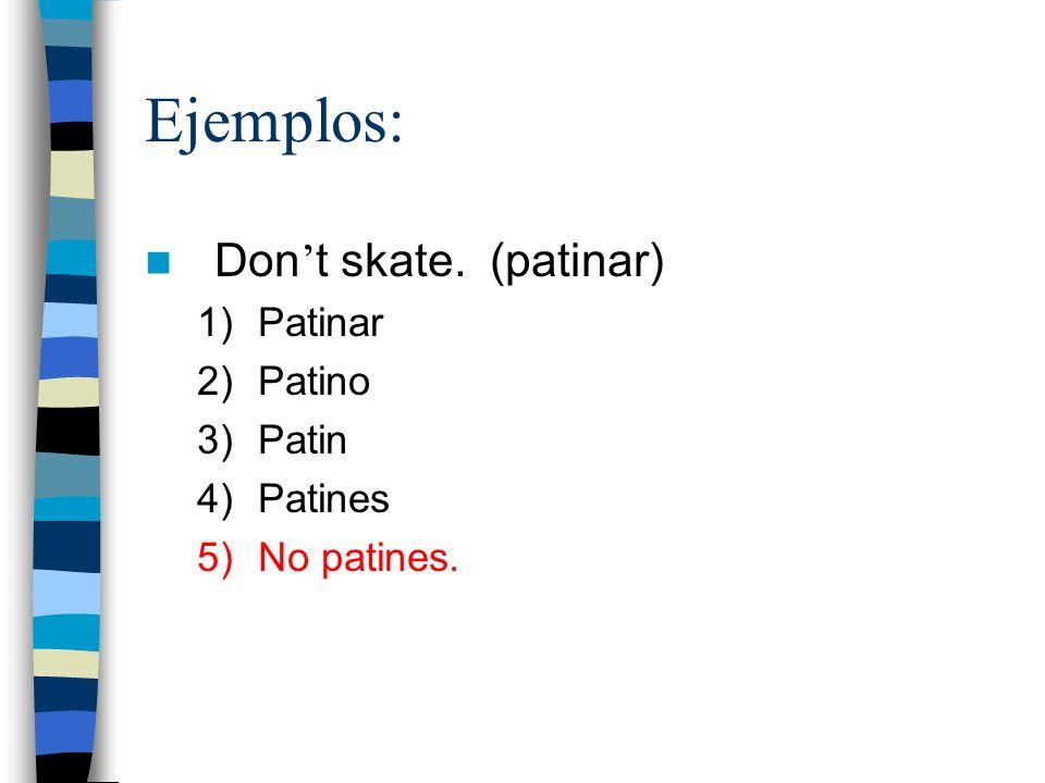 Ejemplos: Don't skate. (patinar) Patinar Patino Patin Patines