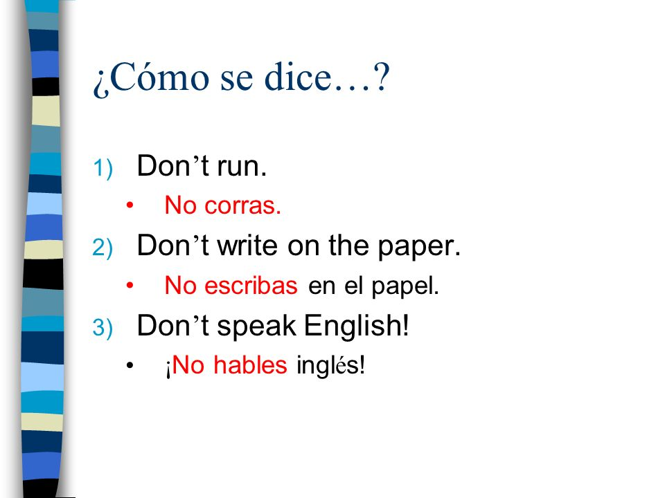 ¿Cómo se dice… Don't run. Don't write on the paper.