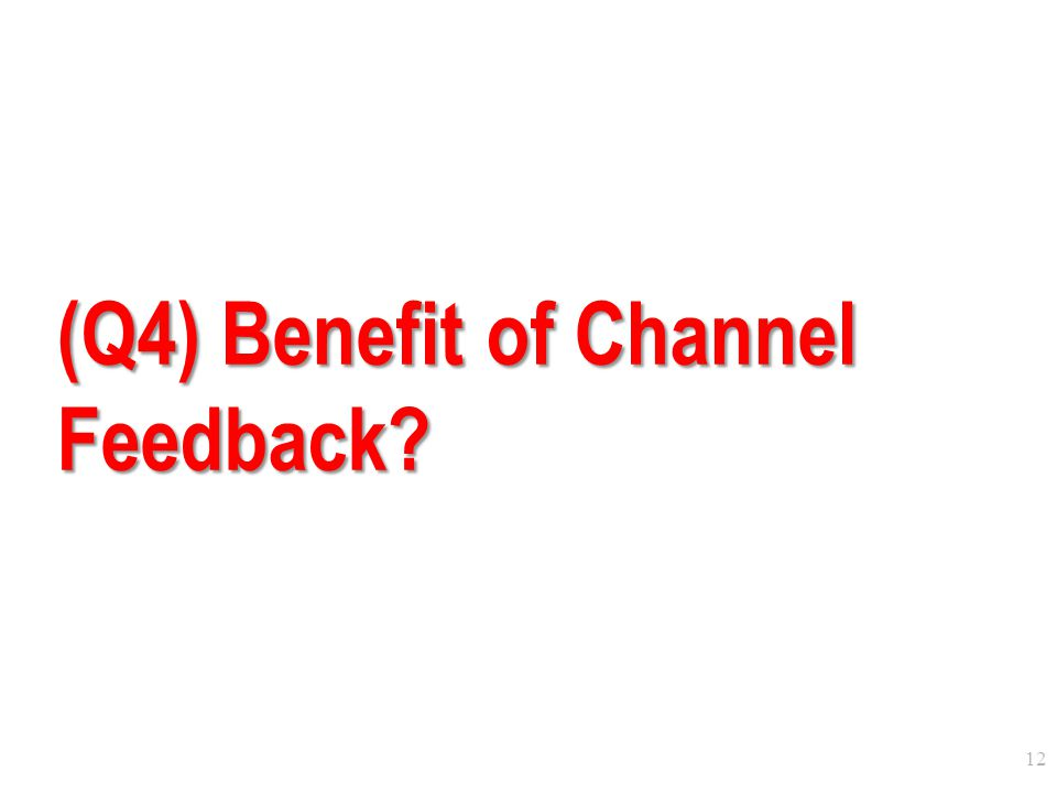 (Q4) Benefit of Channel Feedback