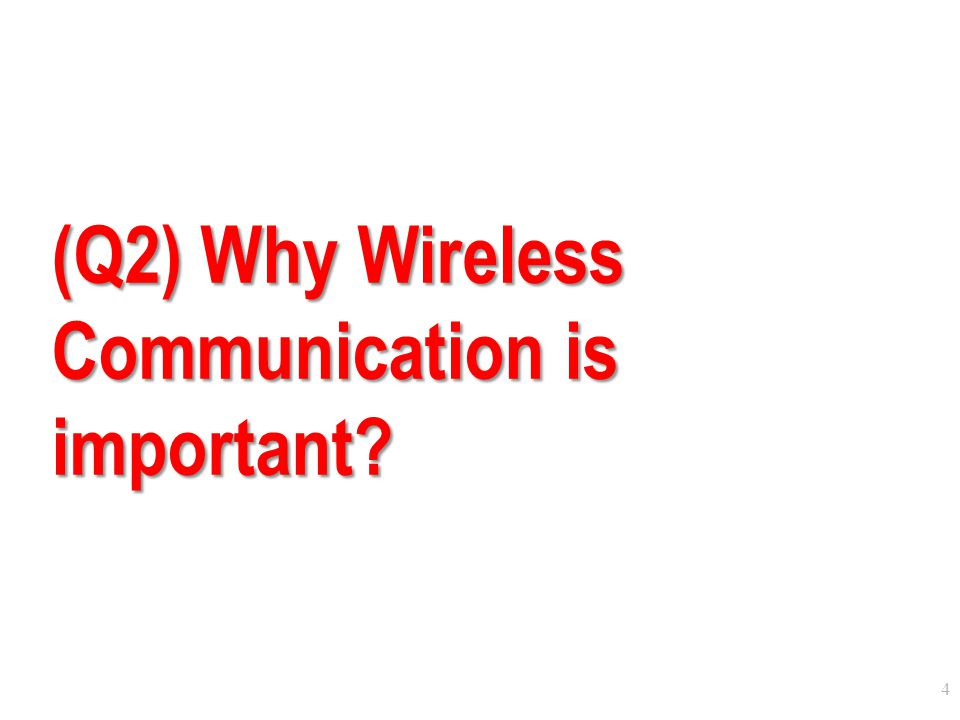 (Q2) Why Wireless Communication is important
