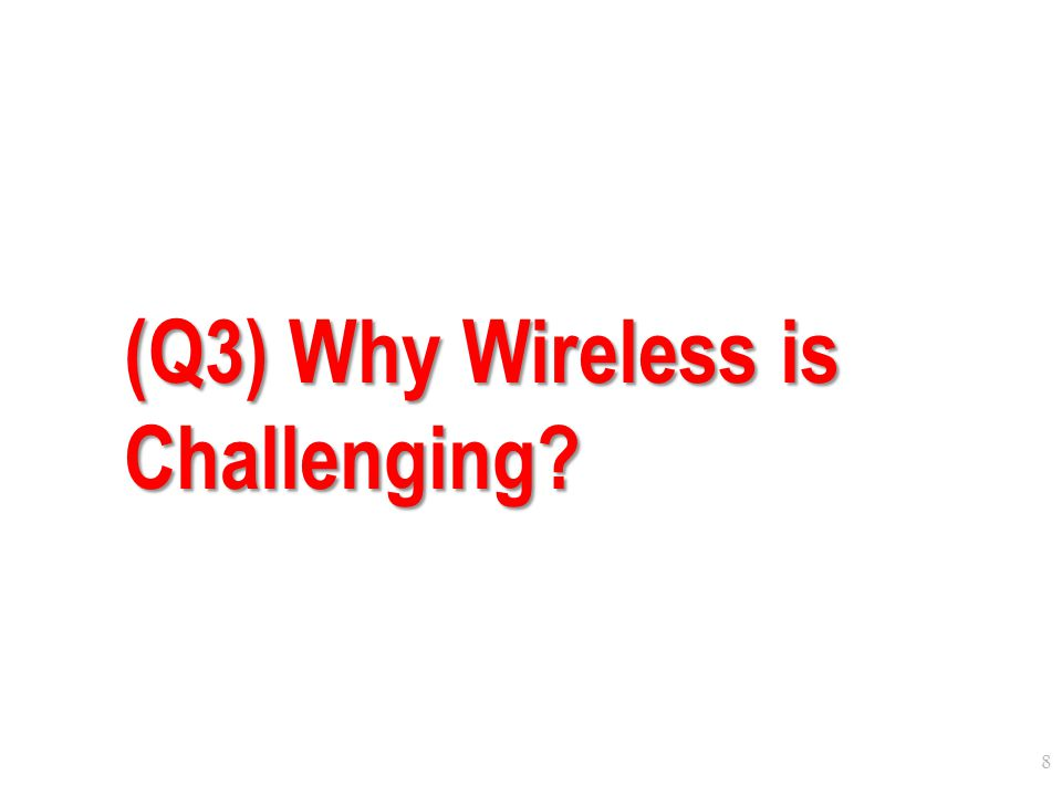 (Q3) Why Wireless is Challenging