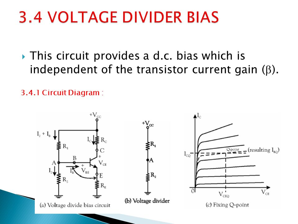 3.4 VOLTAGE DIVIDER BIAS This circuit provides a d.c. bias which is independent of the transistor current gain ().