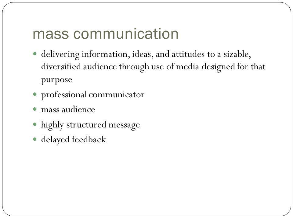 mass communication delivering information, ideas, and attitudes to a sizable, diversified audience through use of media designed for that purpose.