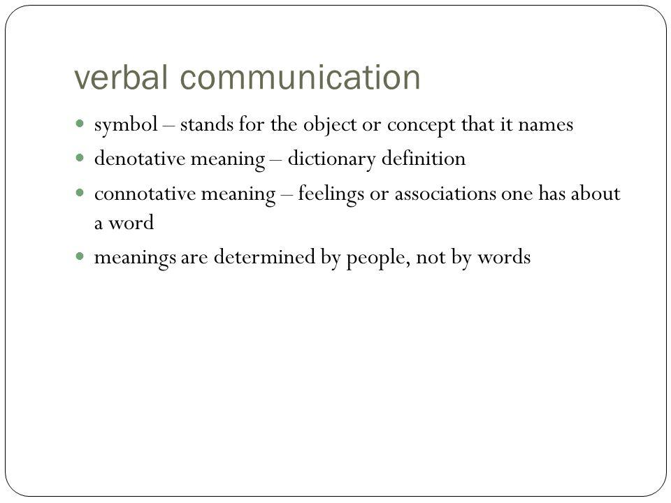 verbal communication symbol – stands for the object or concept that it names. denotative meaning – dictionary definition.