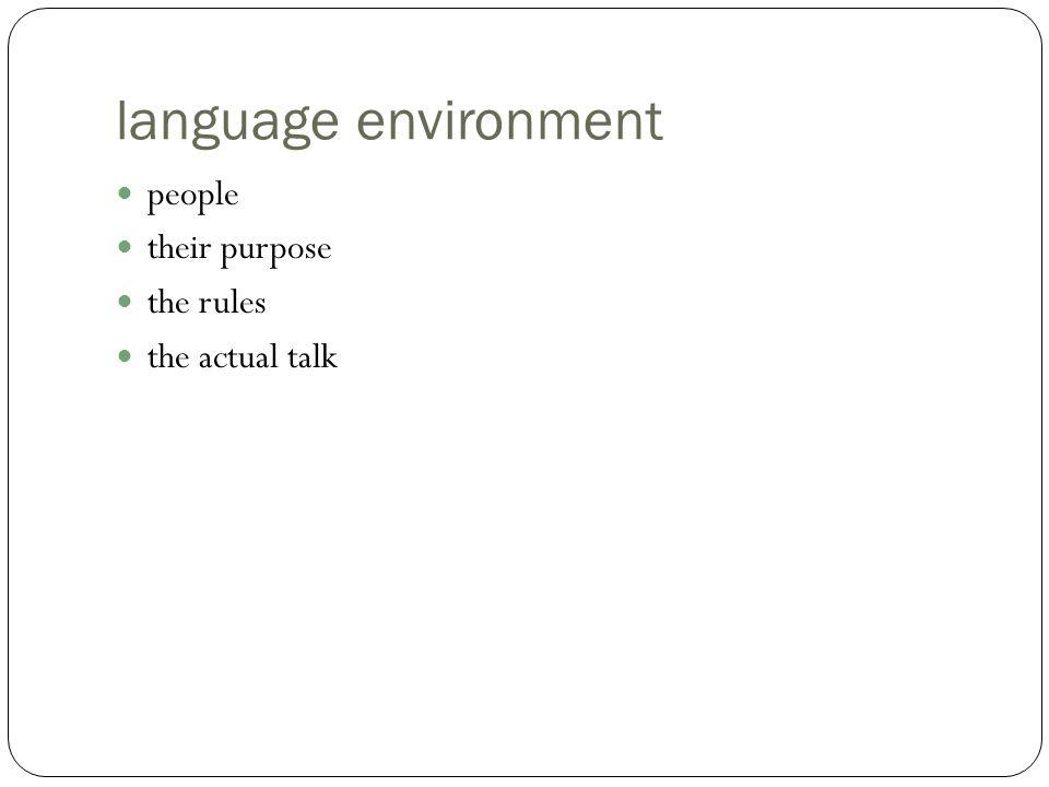 language environment people their purpose the rules the actual talk