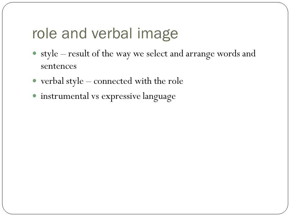role and verbal image style – result of the way we select and arrange words and sentences. verbal style – connected with the role.