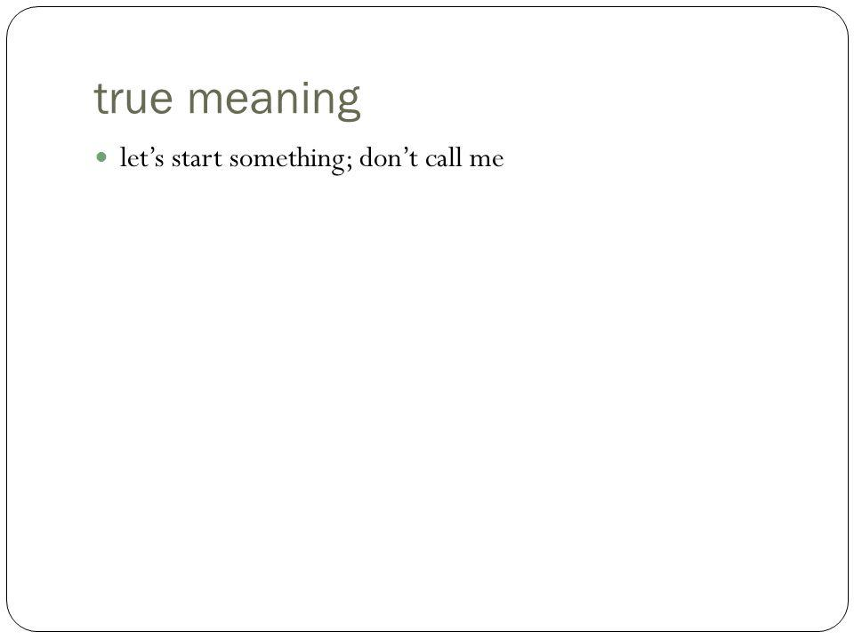 true meaning let's start something; don't call me