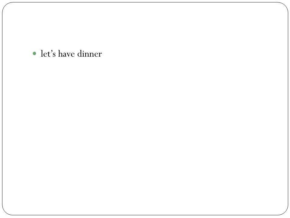 let's have dinner