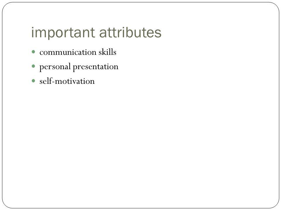 important attributes communication skills personal presentation