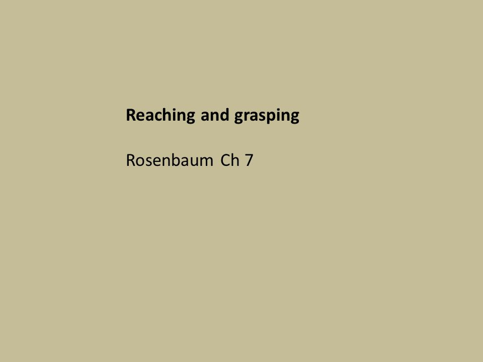 Reaching and grasping Rosenbaum Ch 7
