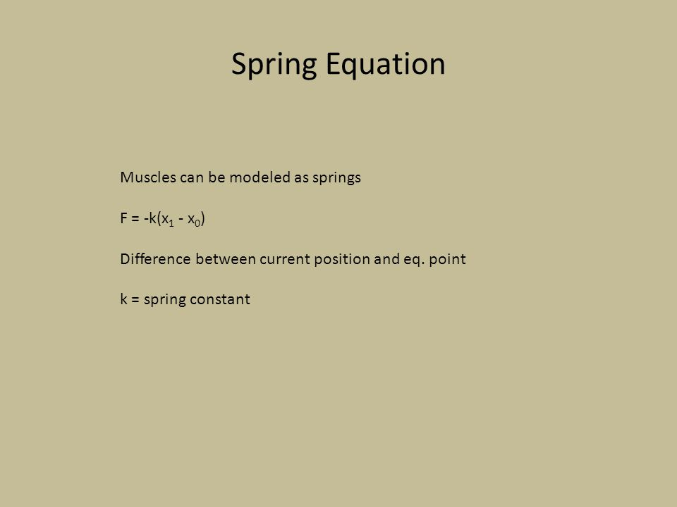 Spring Equation Muscles can be modeled as springs F = -k(x1 - x0)