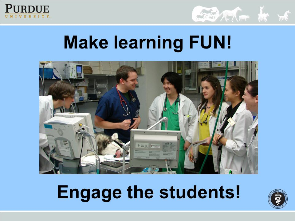Make learning FUN! Engage the students!
