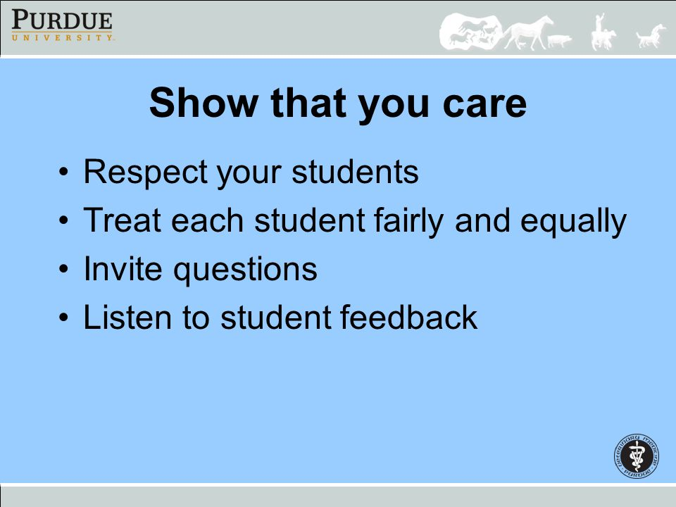Show that you care Respect your students
