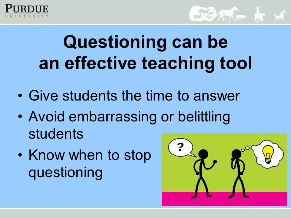 Questioning can be an effective teaching tool