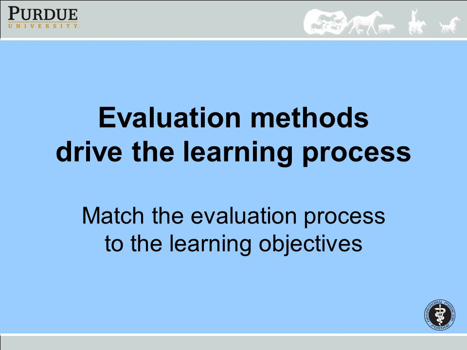 Evaluation methods drive the learning process