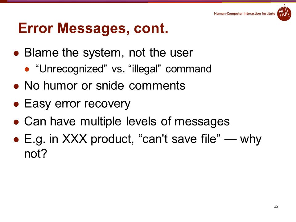 Error Messages, cont. Blame the system, not the user