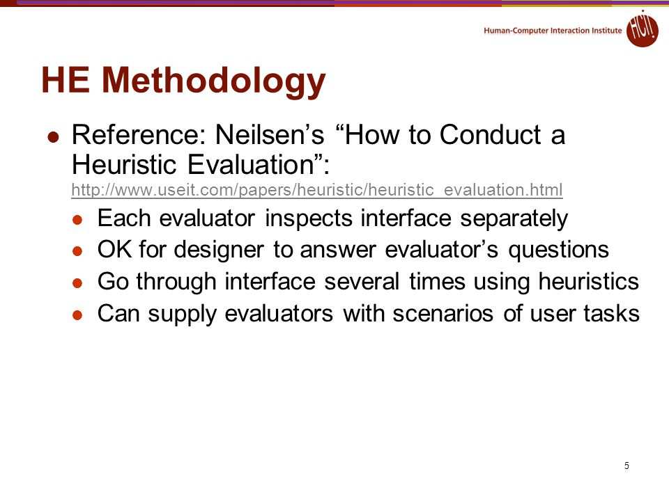HE Methodology Reference: Neilsen's How to Conduct a Heuristic Evaluation : http://www.useit.com/papers/heuristic/heuristic_evaluation.html.