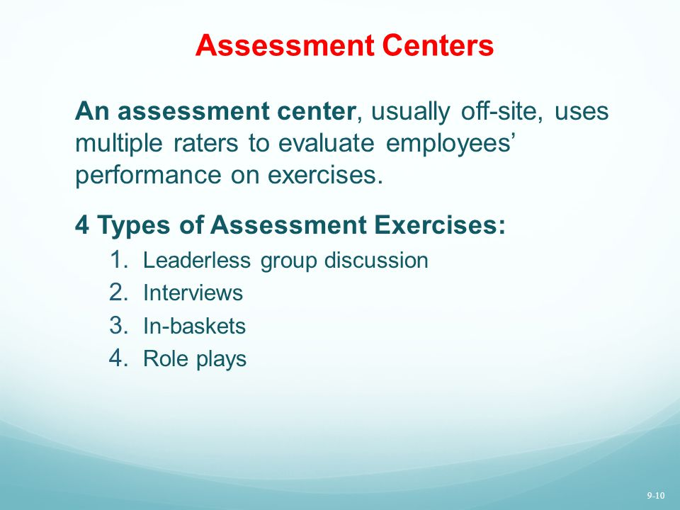 Assessment Centers An assessment center, usually off-site, uses multiple raters to evaluate employees' performance on exercises.