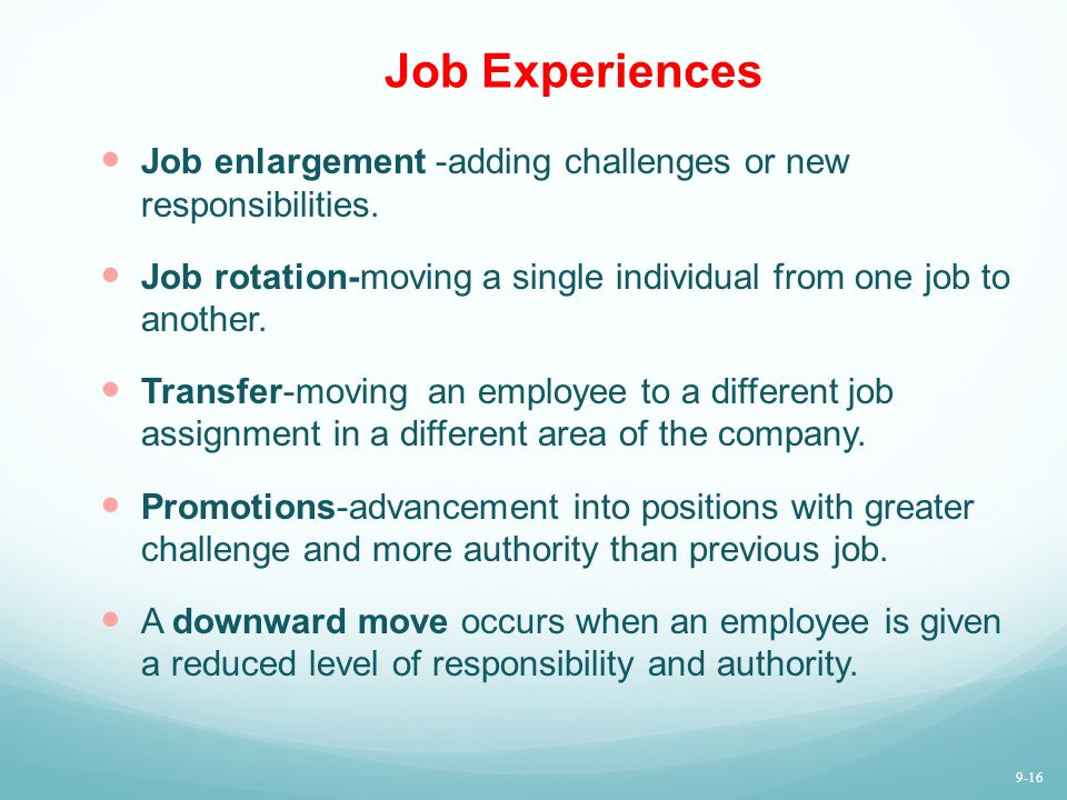 Job Experiences Job enlargement -adding challenges or new responsibilities. Job rotation-moving a single individual from one job to another.