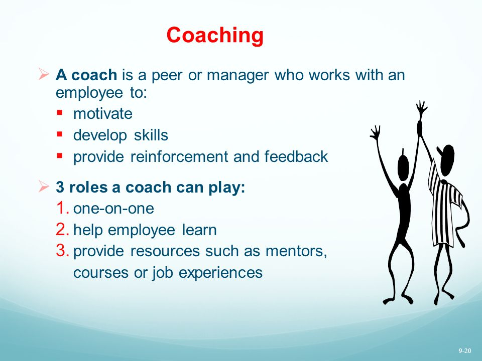 Coaching A coach is a peer or manager who works with an employee to: