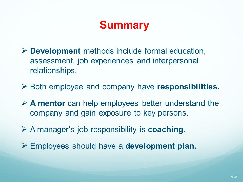 Summary Development methods include formal education, assessment, job experiences and interpersonal relationships.