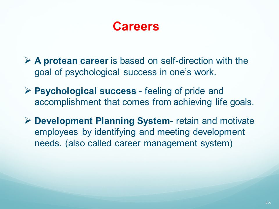 Careers A protean career is based on self-direction with the goal of psychological success in one's work.