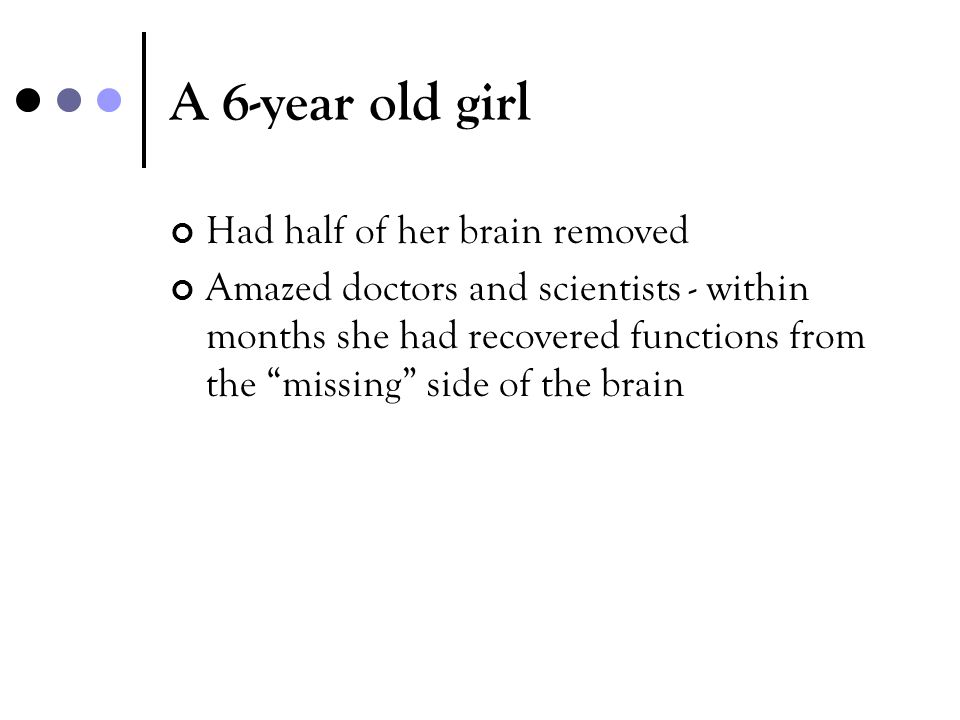A 6-year old girl Had half of her brain removed