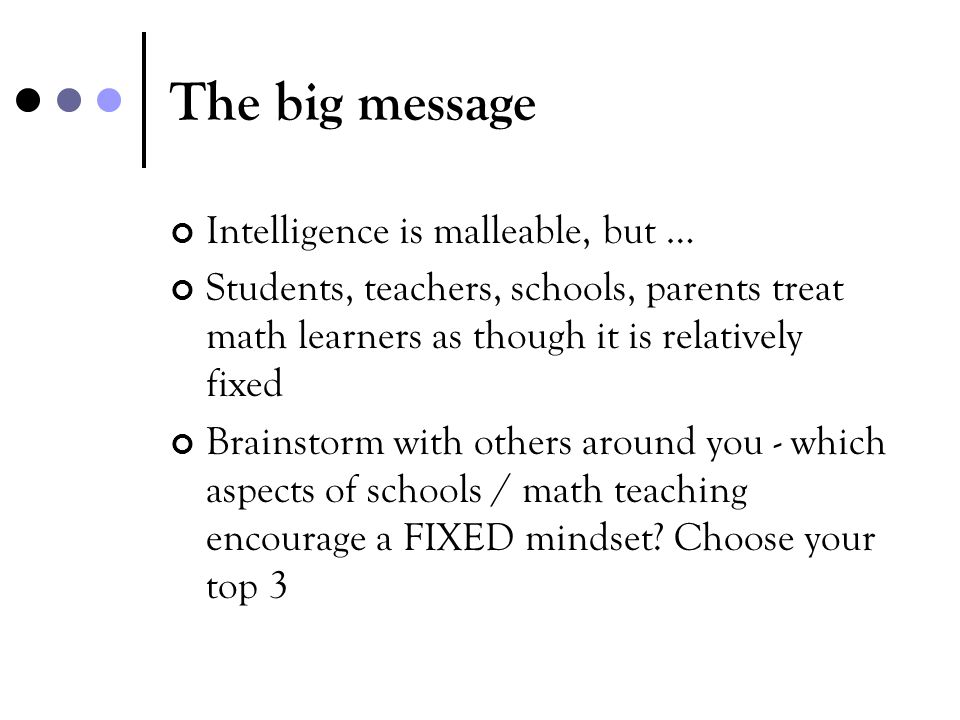 The big message Intelligence is malleable, but …