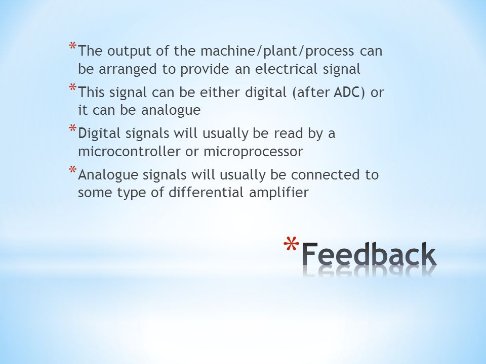 The output of the machine/plant/process can be arranged to provide an electrical signal