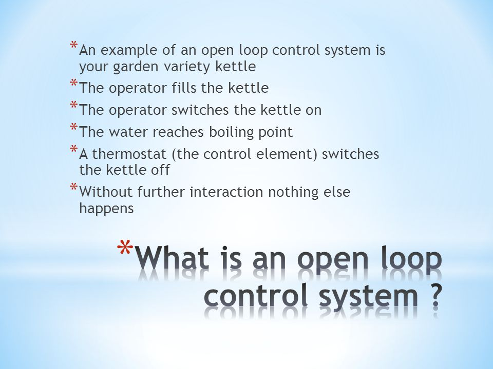 What is an open loop control system