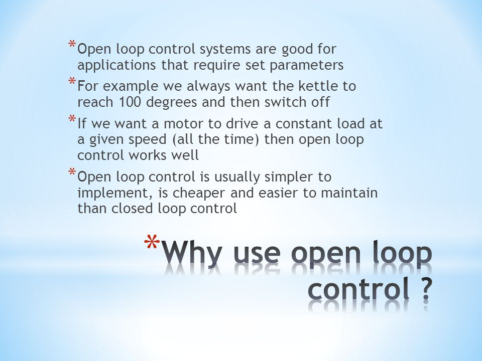 Why use open loop control