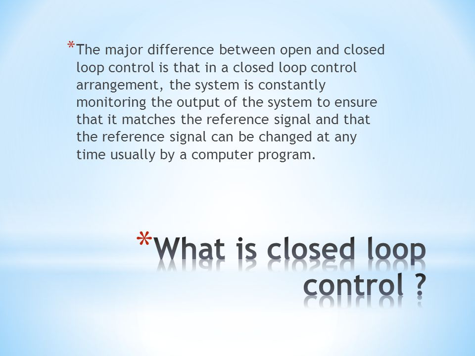 What is closed loop control