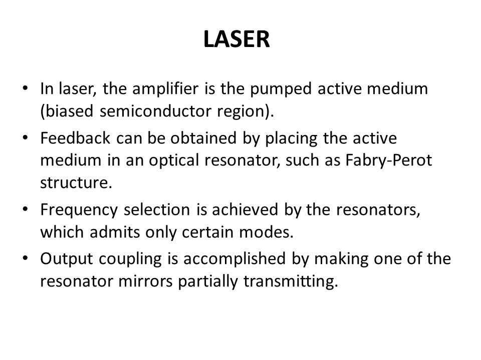 LASER In laser, the amplifier is the pumped active medium (biased semiconductor region).