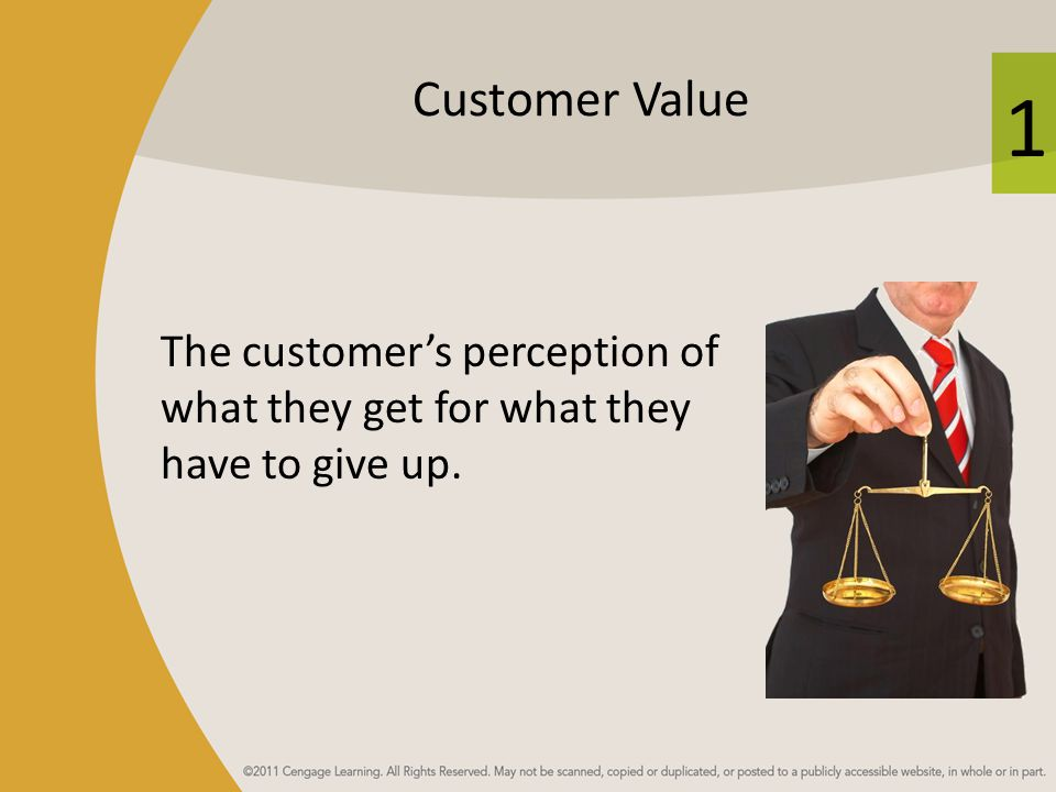 Customer Value The customer's perception of what they get for what they have to give up.