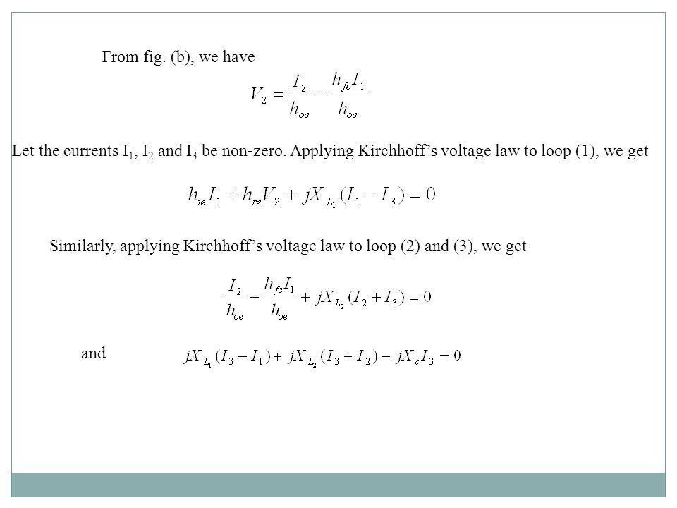 From fig. (b), we have Let the currents I1, I2 and I3 be non-zero. Applying Kirchhoff's voltage law to loop (1), we get.