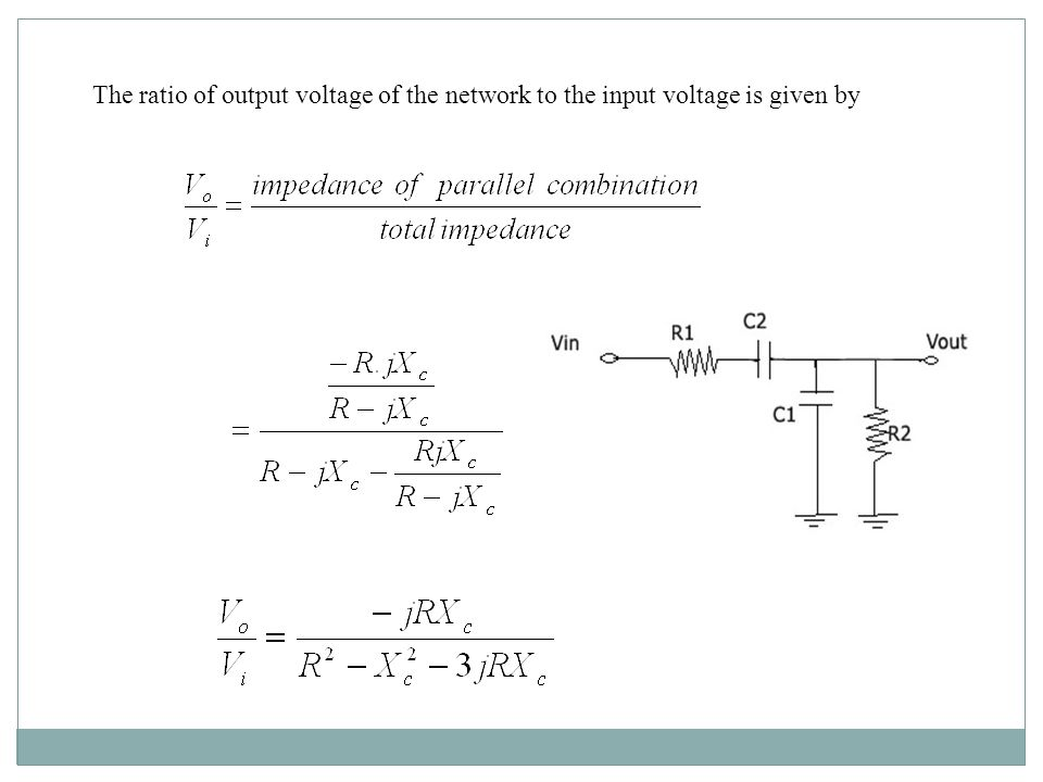 The ratio of output voltage of the network to the input voltage is given by
