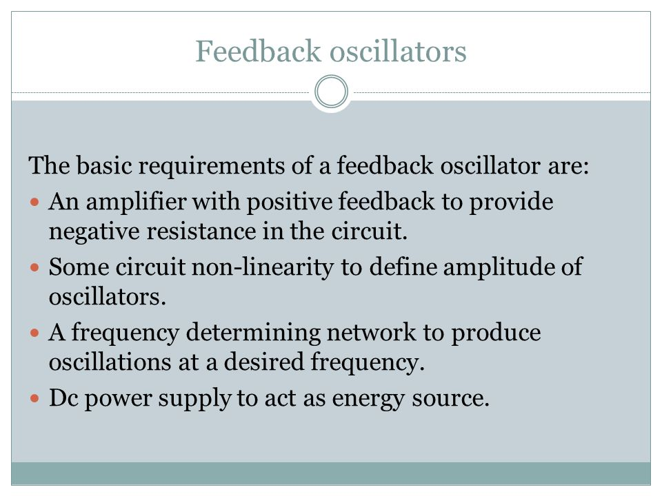 Feedback oscillators The basic requirements of a feedback oscillator are: