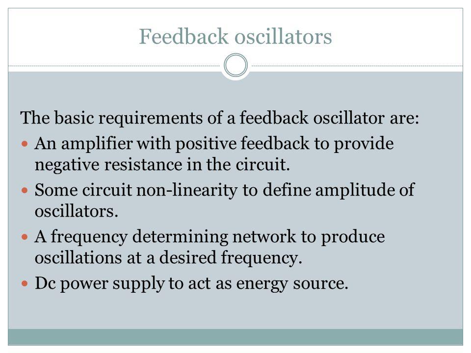 Feedback oscillators The basic requirements of a feedback oscillator are: