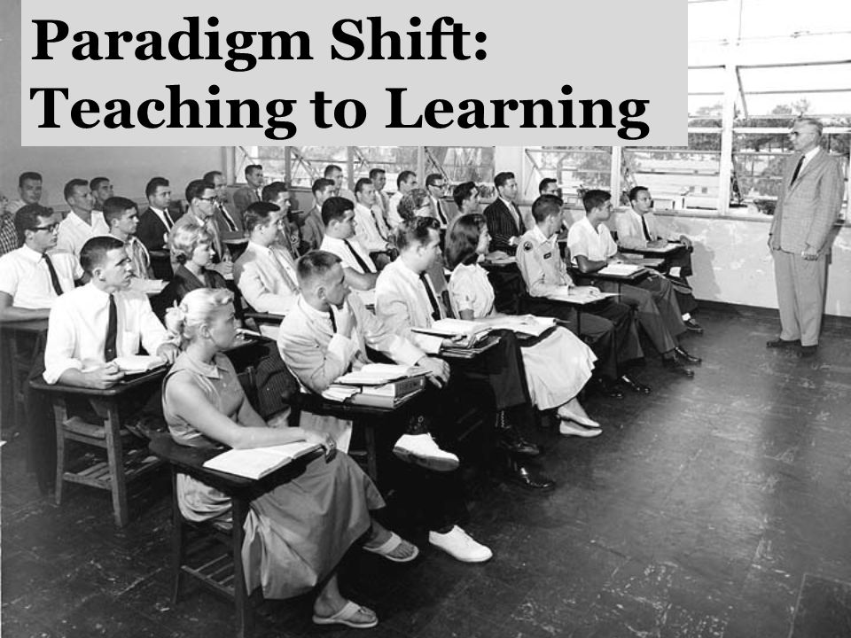Paradigm Shift: Teaching to Learning