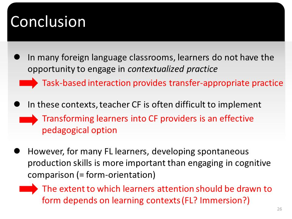 Conclusion In many foreign language classrooms, learners do not have the opportunity to engage in contextualized practice.