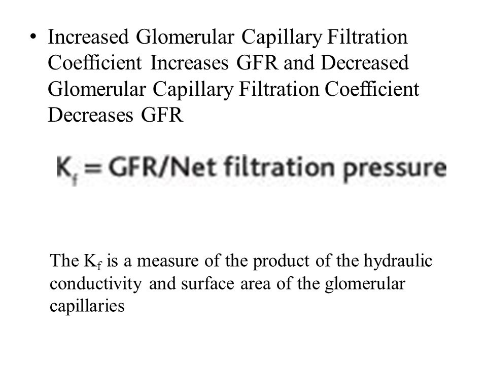 Increased Glomerular Capillary Filtration Coefficient Increases GFR and Decreased Glomerular Capillary Filtration Coefficient Decreases GFR
