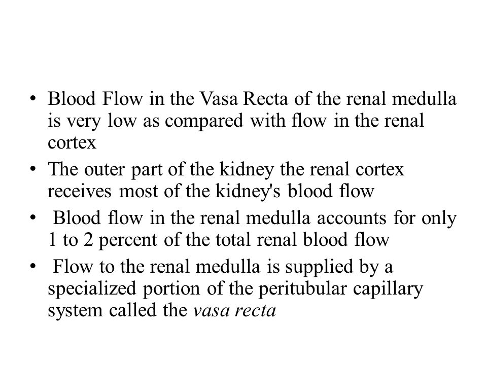 Blood Flow in the Vasa Recta of the renal medulla is very low as compared with flow in the renal cortex
