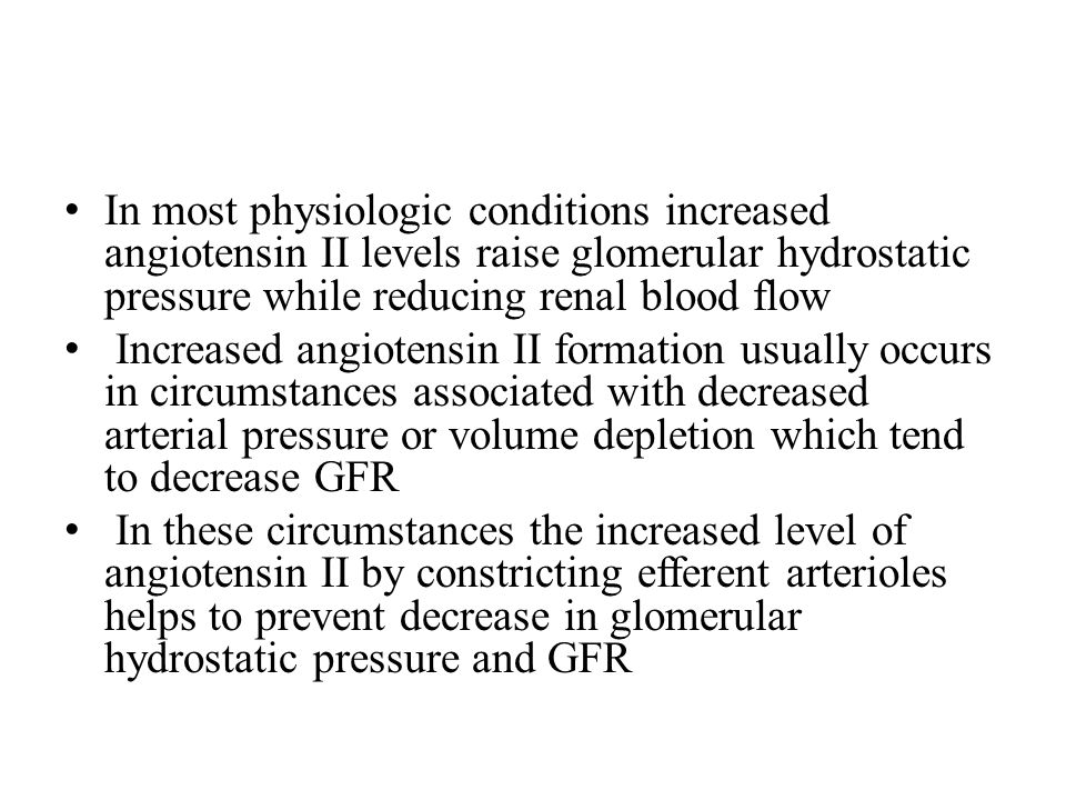 In most physiologic conditions increased angiotensin II levels raise glomerular hydrostatic pressure while reducing renal blood flow