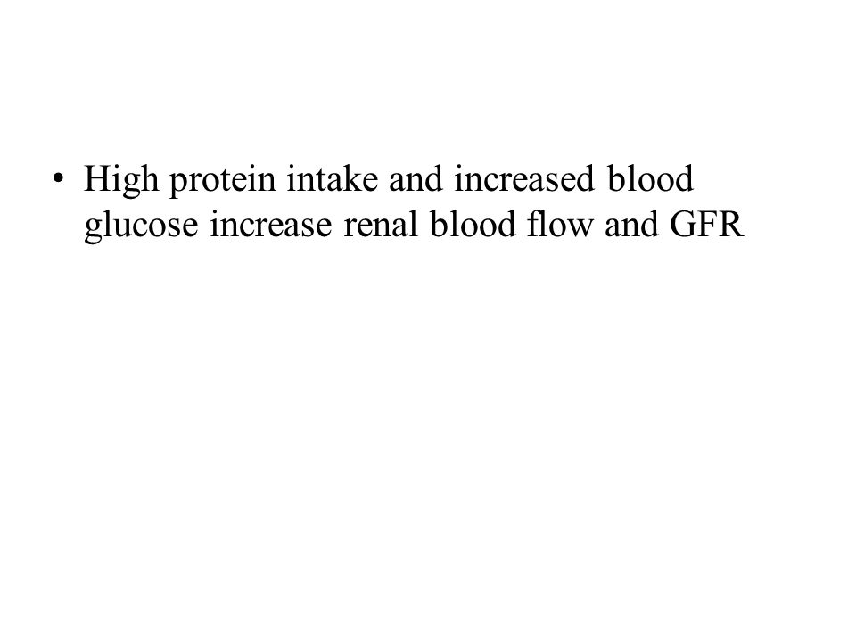 High protein intake and increased blood glucose increase renal blood flow and GFR