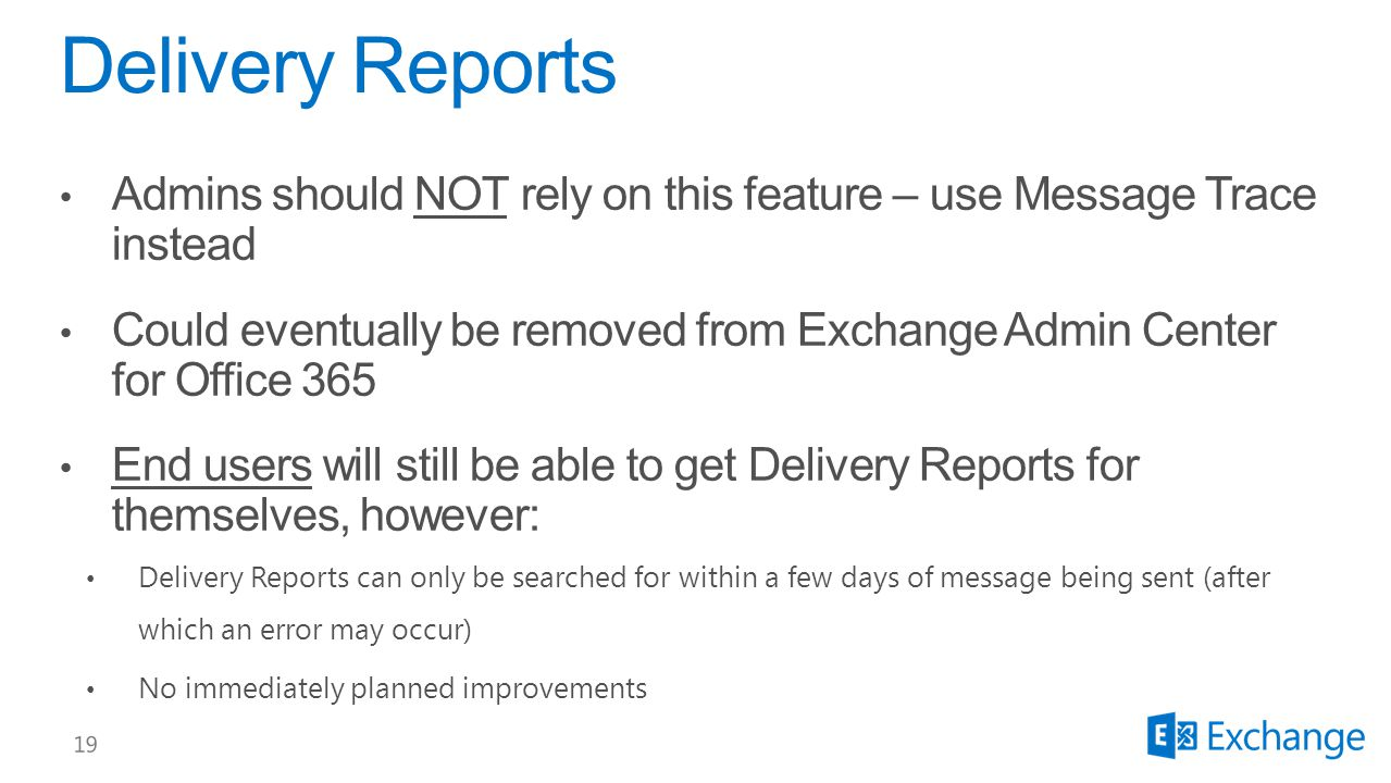 Delivery Reports Admins should NOT rely on this feature – use Message Trace instead.