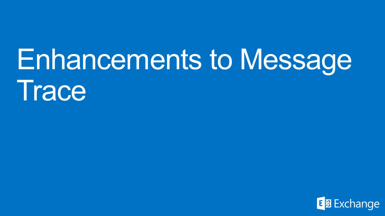 Enhancements to Message Trace