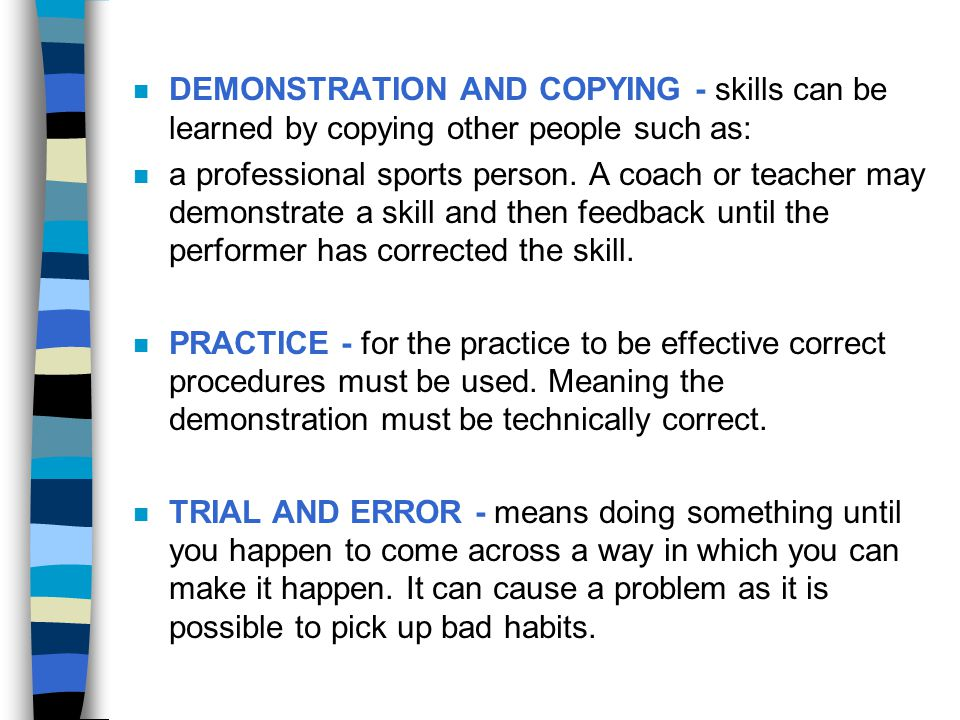DEMONSTRATION AND COPYING - skills can be learned by copying other people such as: