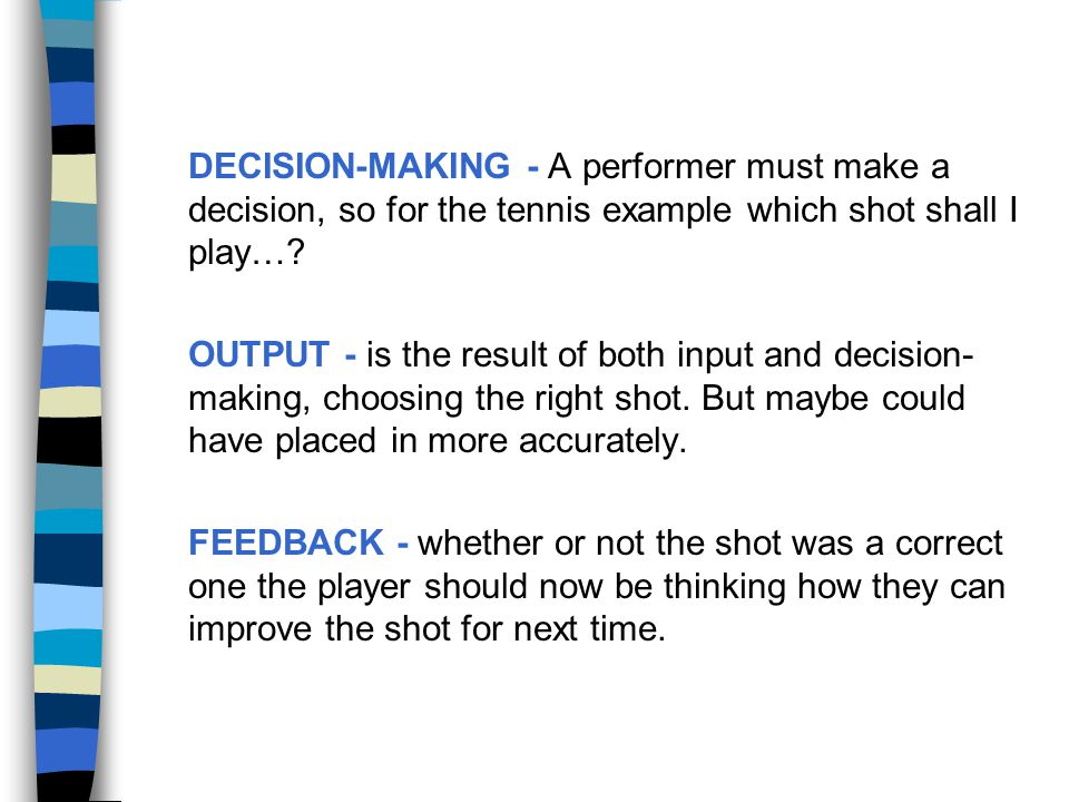DECISION-MAKING - A performer must make a decision, so for the tennis example which shot shall I play…