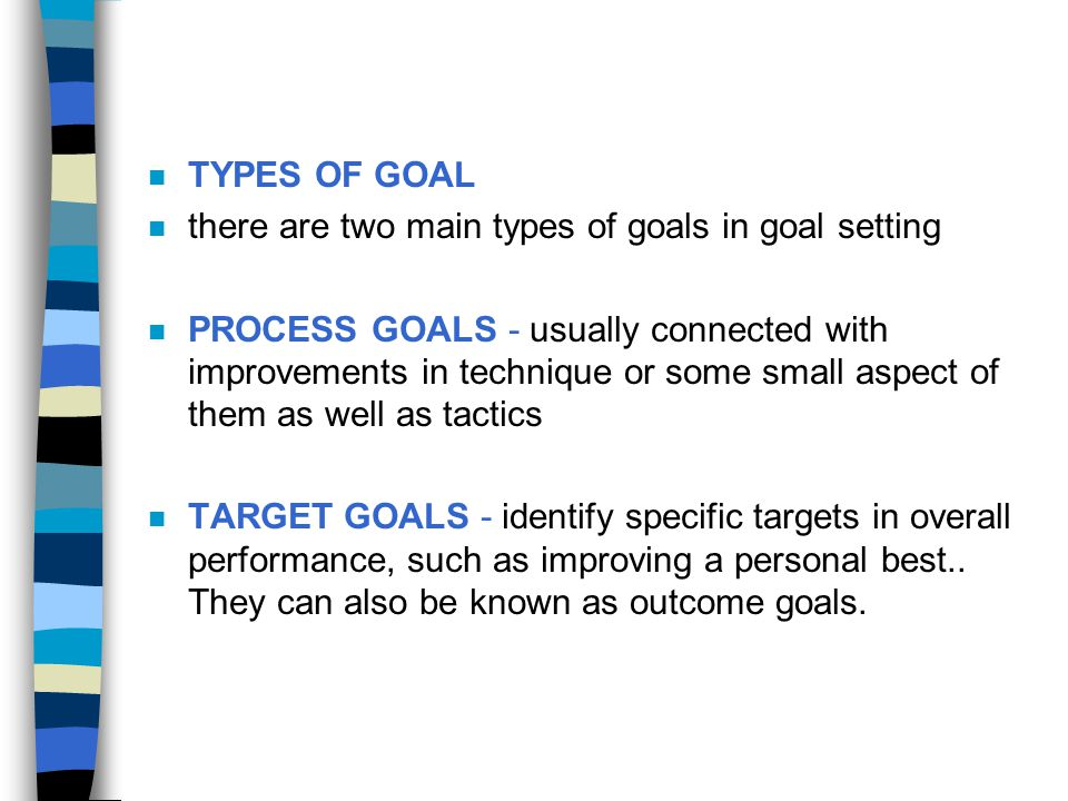 TYPES OF GOAL there are two main types of goals in goal setting.