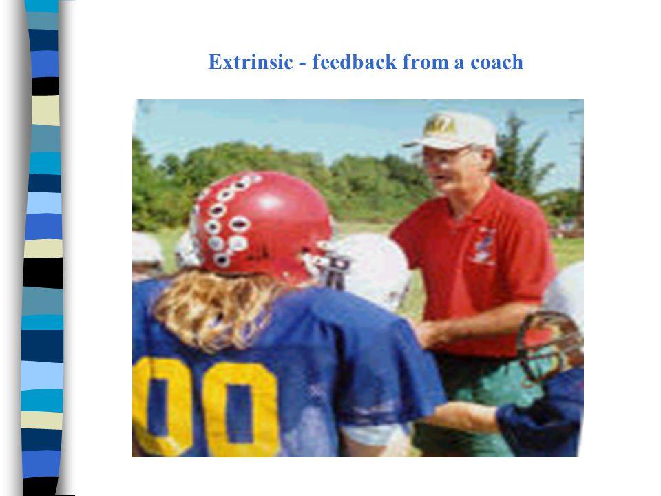 Extrinsic - feedback from a coach
